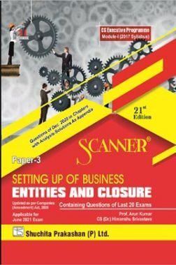 Shuchita Prakashan Scanner CS Executive Programme Module-I (2017 Syllabus) Paper-3 Setting Up Of Business Entities And Closure  (Applicable For June 2021)