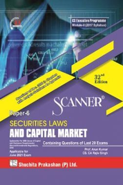 Shuchita Prakashan Scanner CS Executive Programme Module-II (2017 Syllabus) Paper - 6 Securities Laws And Capital Market (Applicable For June 2021)