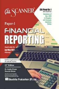 Shuchita Prakashan Scanner CA Final Group-I (New Syllabus) Paper-1 Financial Reporting (Applicable For May 2021)