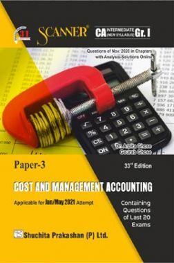Shuchita Prakashan Scanner CA Intermediate Group-I (New Syllabus) Paper-3 Cost And Management Accounting (Applicable For May 2021)