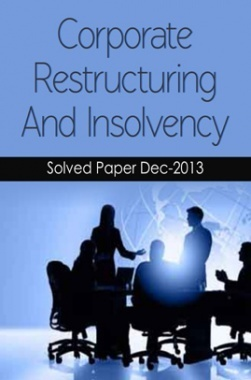 ICSI Corporate Restructuring and Insolvency Solved Question Paper Dec 2013