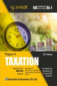 Shuchita Prakashan Solved Scanner CA Intermediate (New Syllabus) Group-I Paper-4 Taxation For May 2019 Exam