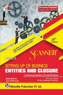 Shuchita Prakashan Scanner CS Executive Programme Module-I (2017 Syllabus) Paper-3 Setting Up Of Business Entities And Closure For June 2019 Exam