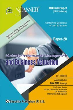 Shuchita Prakashan Scanner CMA Final Group-IV (2016 Syllabus) Paper-20 Strategic Performance Management And Business Valuation For June 2019 Exam