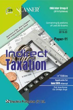 Shuchita Prakashan Scanner CMA Inter Group-II (2016 Syllabus) Paper-11 Indirect Taxation For June 2019 Exam
