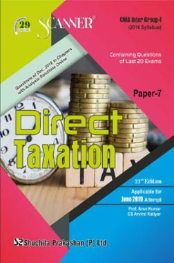 Shuchita Prakashan Scanner CMA Inter Group-I (2016 Syllabus) Paper-7 Direct Taxation For June 2019 Exam