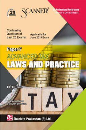 Shuchita Prakashan Scanner CS Professional Programme Module - III (2013 Syllabus) Paper -7 Advanced Tax Laws And Practice For June 2019 Exam