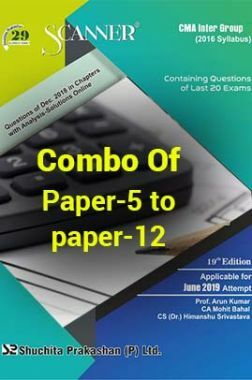 Shuchita Prakashan Scanner CMA Inter Group-I & II (2016 Syllabus) Combo Of Paper-5 To Paper-12 (June-2019)