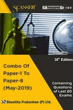 Shuchita Prakashan Solved Scanner CA Intermediate (New Syllabus) Group-I & II Combo Of Paper-1 To Paper-8 (May-2019)