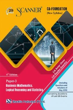 Shuchita Prakashan Scanner CA Foundation on Business Mathematics, Logical Reasoning And Statistics (New Syllabus) Paper - 3 For Nov 2019 Exam