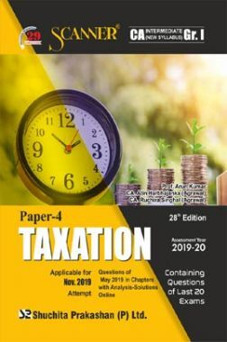 Shuchita Prakashan Scanner CA Intermediate on Taxation (New Syllabus) Grade -I Paper - 4 For Nov 2019 Exam