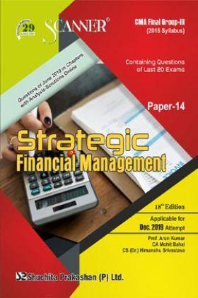 Shuchita Prakashan Scanner CMA Final (2016 Syllabus) Group - III Paper - 14 Strategic Financial Management For Dec 2019 Exam