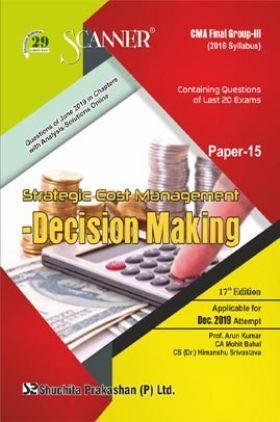 Shuchita Prakashan Scanner CMA Final (2016 Syllabus) Group - III Paper - 15 Strategic Cost Management-Decision Making For Dec 2019 Exam