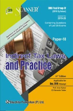 Shuchita Prakashan Scanner CMA Final (2016 Syllabus) Group - IV Paper - 18 Indirect Tax Laws And Practice For Dec 2019 Exam