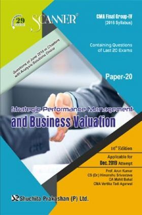 Shuchita Prakashan Scanner CMA Final (2016 Syllabus) Group - IV Paper - 20 Strategic Performance Management And Business Valuation For Dec 2019 Exam