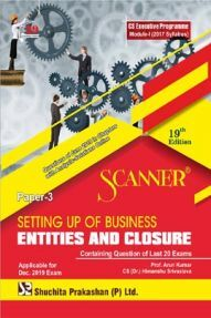 Shuchita Prakashan Scanner CS Executive Programme Module - I (2017 Syllabus) Paper - 3 Setting Up Of Business Entities And Closure For Dec 2019 Exam