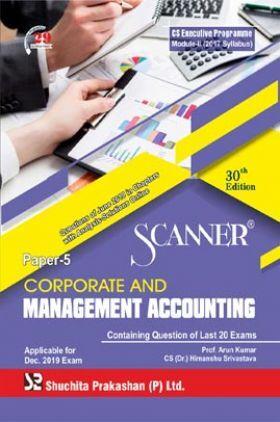 Shuchita Prakashan Scanner CS Executive Programme Module - II (2017 Syllabus) Paper - 5 Corporate And Management Accounting For Dec 2019 Exam