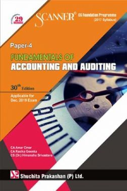 Shuchita Prakashan Scanner on Fundamentals Of Accounting And Auditing for CS Foundation Programme (2017 Syllabus) Paper - 4 for Dec 2019 Exam.