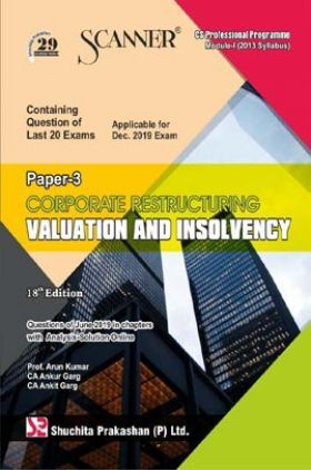 Shuchita Prakashan Scanner on Corporate Restructuring Valuation And Insolvency for CS Professional Programme Module-I (2013 Syllabus) Paper-3 for Dec 2019 Exam.