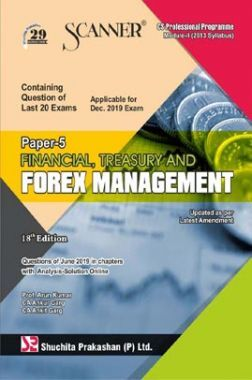 Shuchita Prakashan Scanner on Financial, Treasury And Forex Management for CS Professional Programme Module-II (2013 Syllabus) Paper-5  For Dec 2019 Exam.