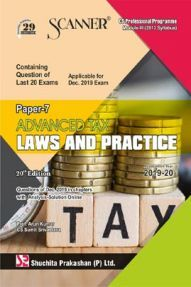Shuchita Prakashan Scanner CS Professional Programme Module-III (2013 Syllabus) Paper- 7 Advanced Tax Laws And Practice For Dec 2019 Exam