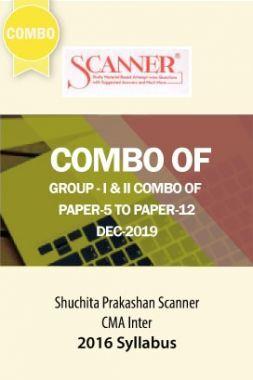 Shuchita Prakashan Scanner CMA Inter (2016 Syllabus) Group - I & II Combo Of Paper-5 To Paper-12 (Dec-2019)