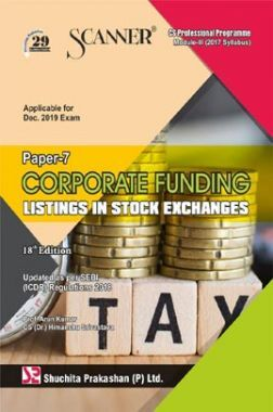 Shuchita Prakashan Scanner on Corporate Funding Listings In Stock Exchanges for CS Professional Programme Module-III (2017 Syllabus) Paper-7 For Dec 2019 Exam