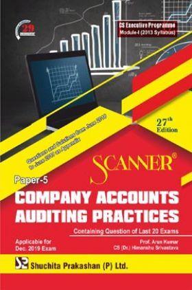 Shuchita Prakashan Scanner on Company Accounts Auditing Practices for CS Executive Programme Module-I (2013 Syllabus) Paper-5 For Dec 2019 Exam
