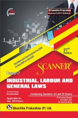 Shuchita Prakashan Scanner on Industrial, Labour And General Laws for CS Executive Programme Module-II (2013 Syllabus) Paper-7 For Dec 2019 Exam