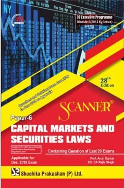 Shuchita Prakashan Scanner on Capital Markets And Securities Laws for CS Executive Programme Module-I (2013 Syllabus) Paper-6 For Dec 2019 Exam
