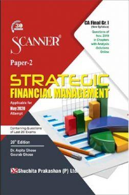 Shuchita Prakashan CA Final Scanner on Strategic Financial Management (New Syllabus) Grade -I Paper - 2 For May 2020 Exam
