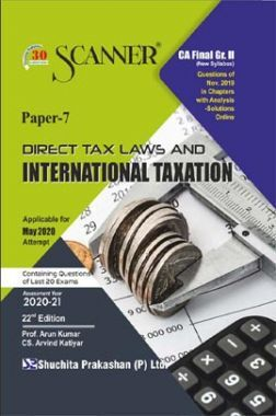 Shuchita Prakashan CA Final Scanner on Direct Tax Laws And International Taxation (New Syllabus) Grade -II Paper - 7 For May 2020 Exam