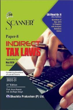 Shuchita Prakashan CA Final Scanner on Indirect Tax Laws (New Syllabus) Grade -II Paper - 8 For May 2020 Exam