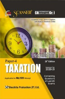 Shuchita Prakashan Scanner CA Intermediate on Taxation (New Syllabus) Grade -I Paper - 4 For May 2020 Exam