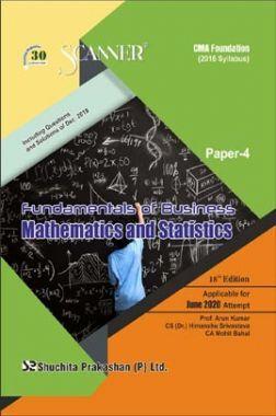 Shuchita Prakashan CMA Foundation Scanner on Fundamentals Of Business Mathematics And Statistics (2016 Syllabus) Paper - 4 For June 2020 Exam