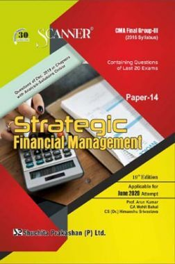 Shuchita Prakashan Scanner CMA Final (2016 Syllabus) Group - III Paper - 14 Strategic Financial Management For June 2020 Exam