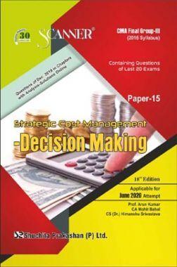 Shuchita Prakashan Scanner CMA Final (2016 Syllabus) Group - III Paper - 15 Strategic Cost Management-Decision Making For June 2020 Exam