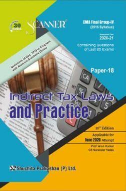 Shuchita Prakashan Scanner CMA Final (2016 Syllabus) Group - IV Paper - 18 Indirect Tax Laws And Practice For June 2020 Exam