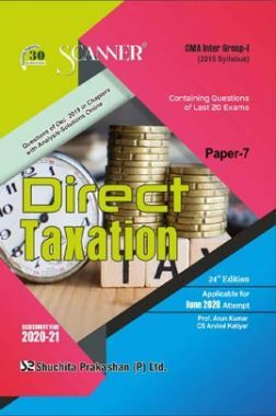 Shuchita Prakashan CMA Inter Scanner on Direct Taxation (2016 Syllabus) Group - I Paper - 7 For June 2020 Exam