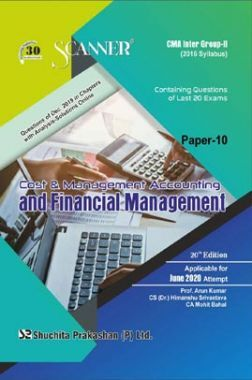 Shuchita Prakashan CMA Inter Scanner Cost And Management Accounting And Financial Management (2016 Syllabus) Group - II Paper - 10 For June 2020 Exam