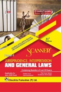 Shuchita Prakashan Scanner CS Executive Programme Module - I (2017 Syllabus) Paper - 1 Jurisprudence, Interpretation And General Laws For June 2020 Exam