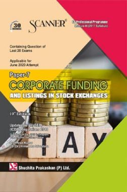 Shuchita Prakashan Scanner on Corporate Funding And Listings in Stock Exchanges for CS Professional Programme Module-III (2017 Syllabus) Paper-7 For June 2020 Exam
