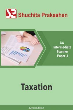 Shuchita Prakashan CA Intermediate Scanner (Green Edition) Paper-4 Taxation for May 2020 Exam