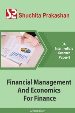 Shuchita Prakashan CA Intermediate Scanner (Green Edition) Paper-8 Financial Management And Economics For Finance for May 2020 Exam