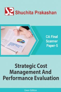 Shuchita Prakashan CA Final Scanner (Green Edition) Paper-5 Strategic Cost Management And Performance Evaluation for May 2020 Exam