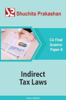 Shuchita Prakashan CA Final Scanner (Green Edition) Paper-8 Indirect Tax Laws for May 2020 Exam