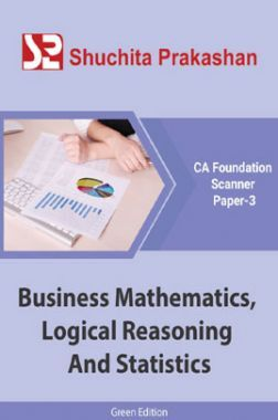 Shuchita Prakashan CA Foundation Scanner (Green Edition) Paper-3 Business Mathematics, Logical Reasoning And Statistics for May 2020 Exam