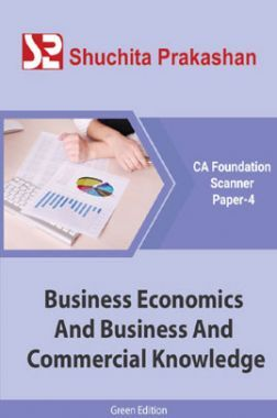 Shuchita Prakashan CA Foundation Scanner (Green Edition) Paper-4 Business Economics And Business And Commercial Knowledge for May 2020 Exam