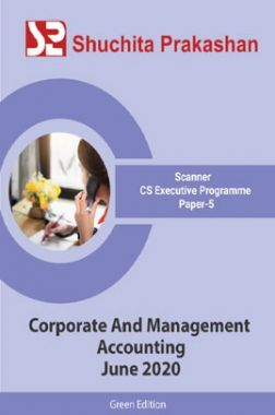 Shuchita Prakashan Scanner CS Executive Programme (Green Edition) Paper-5 Corporate And Management Accounting for June 2020 Exam