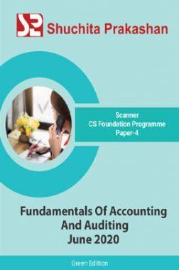 Shuchita Prakashan Scanner CS Foundation Programme (Green Edition) Paper-4 Fundamentals Of Accounting And Auditing for June 2020 Exam